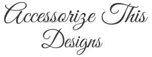 Accessorize This Designs